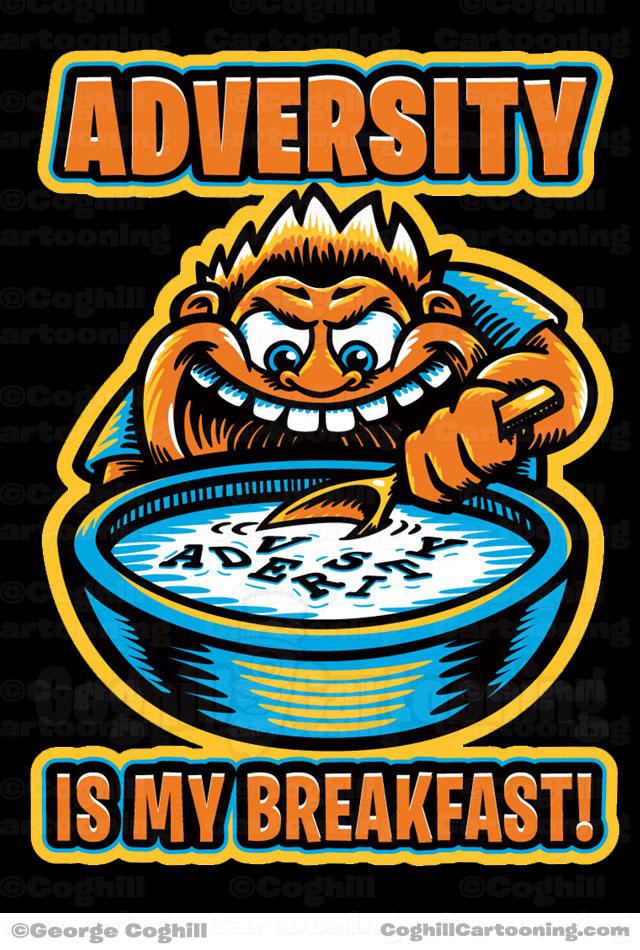 Adversity Is My Breakfast Cartoon T Shirt Illustration Coghill